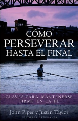 Cómo perseverar hasta el final (Rústica) [Libro]