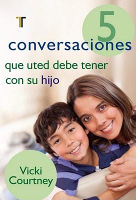 5 Conversaciones que Usted debe Tener con su Hijo (Rústica)