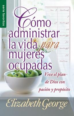 Como Administrar Bien La Vida Para Mujeres Ocupadas (Rústica)