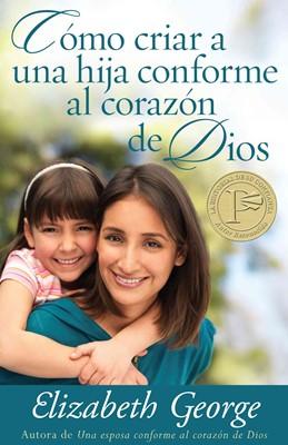 Cómo Criar una Hija Conforme al Corazón de Dios (Rústica) [Libro]