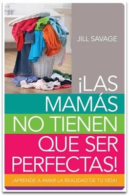 Las mamás no tienen que ser perfectas (Rústica) [Libro]
