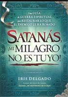Satanás, !Mi Milagro No es Tuyo!