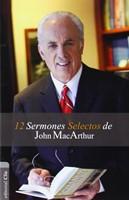 12 Sermones Selectos de John MacArthur (Rústica)