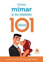 Cómo Mimar a su Esposo 101 Ideas