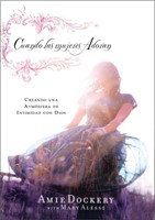 Cuando las mujeres adoran [Libro] - Creando una atmósfera de intimidad con Dios