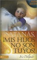Satanás mis Hijos no son Tuyos
