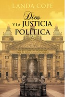 Dios y La Justicia Política - Un Estudio del Gobierno civil de Génesis a Apocalipsis