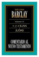 Comentario Al Nuevo Testamento Barclay : 1ª, 2ª, 3ª Juan y Judas