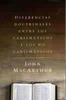 Diferencias Doctrinales Entre Los Carismáticos Y Los No Carismáticos (Rústica) [Libro]