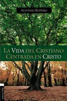 La Vida del Cristiano Centrada en Cristo