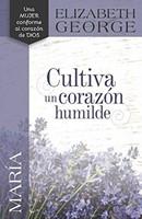 María, Cultiva un Corazón Humilde