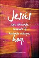 Jesus sigue Liberando, Sanando y Haciendo Milagros Hoy