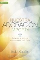 Nuestra adoracion importa - Guiando a otros a encontrarse con Dios