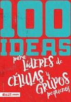 100 Ideas para Líderes de Células y Grupos Pequeñas