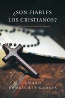 Son Fiables Los Cristianos - La Biblia y la Historia tienen la respuesta