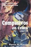 Compasivos En Cristo-Lucas 1-13