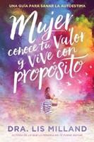Mujer, Conoce Tu Valor y Vive Con Propósito