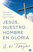 Jesús Nuestro Hombre En Gloria