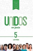 Unidos en Jesús: La Vida