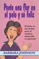 Ponte Una Flor En El Pelo Y Sé Feliz - El dolor es inevitable, pero el sentirse miserable es opcional