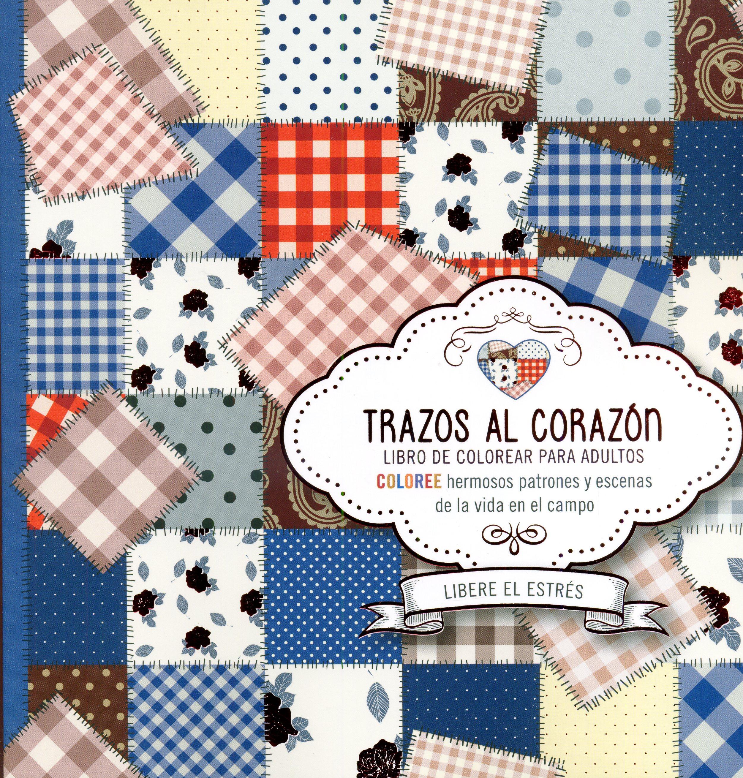 Trazos al corazón: Coloree hermosos patrones y escenas de la vida en ...
