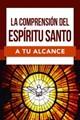 La Comprension Del Espiritu Santo A Tu Alcance